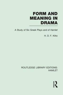 Form and Meaning in Drama: A Study of Six Greek Plays and of Hamlet - Routledge Library Editions: Hamlet (Paperback)