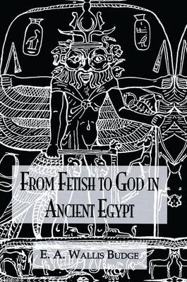 From Fetish To God Ancient Egypt (Paperback)