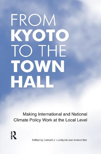 From Kyoto to the Town Hall: Making International and National Climate Policy Work at the Local Level (Paperback)