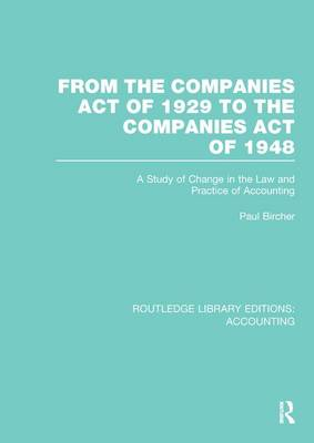 From the Companies Act of 1929 to the Companies Act of 1948: A Study of Change in the Law and Practice of Accounting - Routledge Library Editions: Accounting (Paperback)