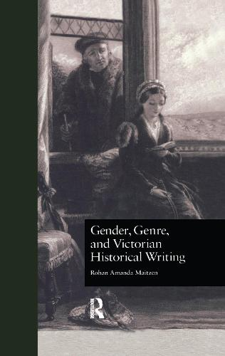 Gender, Genre, and Victorian Historical Writing - Literature and Society in Victorian Britain (Paperback)