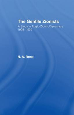 The Gentile Zionists: A Study in Anglo-Zionist Diplomacy 1929-1939 (Paperback)