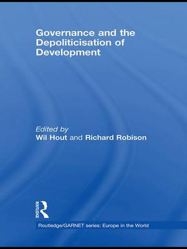 Governance and the Depoliticisation of Development - Routledge/GARNET series (Paperback)