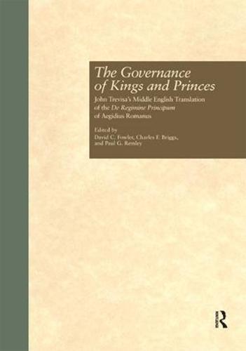 The Governance of Kings and Princes: John Trevisa's Middle English Translation of the De Regimine Principum of Aegidius Romanus - Garland Medieval Texts (Paperback)