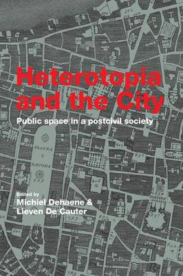Heterotopia and the City: Public Space in a Postcivil Society (Paperback)