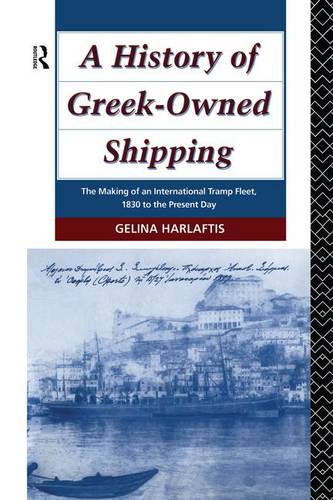 A History of Greek-Owned Shipping: The Making of an International Tramp Fleet, 1830 to the Present Day (Paperback)