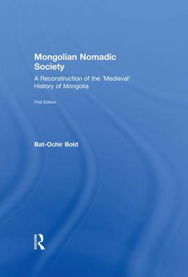 Mongolian Nomadic Society: A Reconstruction of the 'Medieval' History of Mongolia (Paperback)