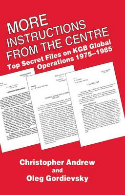 More Instructions from the Centre: Top Secret Files on KGB Global Operations 1975-1985 (Paperback)