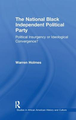 The National Black Independent Party: Political Insurgency or Ideological Convergence? - Studies in African American History and Culture (Paperback)