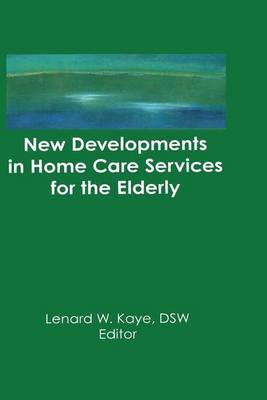New Developments in Home Care Services for the Elderly: Innovations in Policy, Program, and Practice (Paperback)
