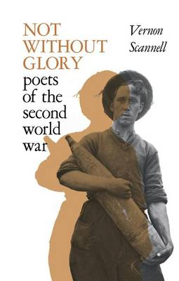 Not Without Glory: The Poets of the Second World War (Paperback)