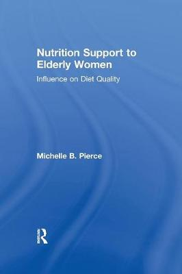 Nutrition Support to Elderly Women: Influence on Diet Quality - Garland Studies on the Elderly in America (Paperback)
