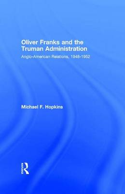Oliver Franks and the Truman Administration: Anglo-American Relations, 1948-1952 (Paperback)