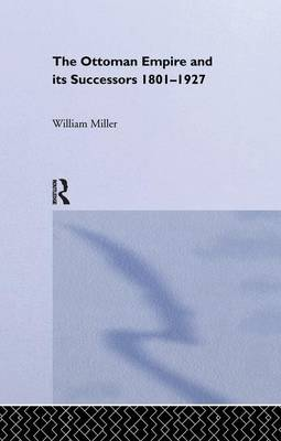 The Ottoman Empire and Its Successors, 1801-1927 (Paperback)