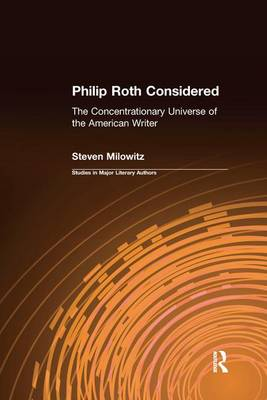 Philip Roth Considered: The Concentrationary Universe of the American Writer - Studies in Major Literary Authors (Paperback)