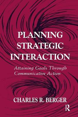 Planning Strategic Interaction: Attaining Goals Through Communicative Action - Routledge Communication Series (Paperback)