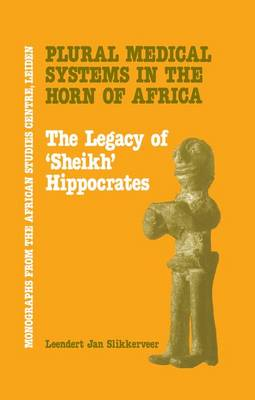 Plural Medical Systems In The Horn Of Africa: The Legacy Of Sheikh Hippocrates (Paperback)