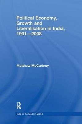 Political Economy, Growth and Liberalisation in India, 1991-2008 - India in the Modern World (Paperback)