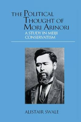 The Political Thought of Mori Arinori: A Study of Meiji Conservatism (Paperback)