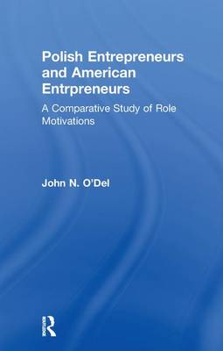 Polish Entrepreneurs and American Entrepreneurs: A Comparative Study of Role Motivations - Garland Studies in Entrepreneurship (Paperback)