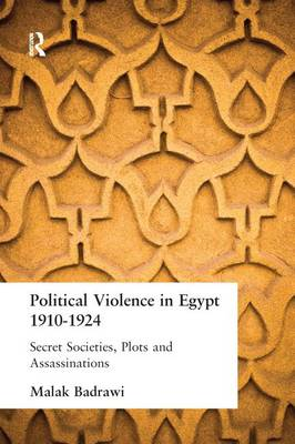Political Violence in Egypt 1910-1925: Secret Societies, Plots and Assassinations (Paperback)