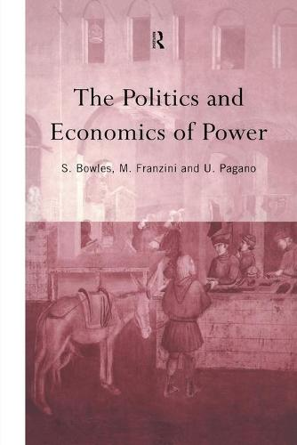 The Politics and Economics of Power - Routledge Siena Studies in Political Economy (Paperback)