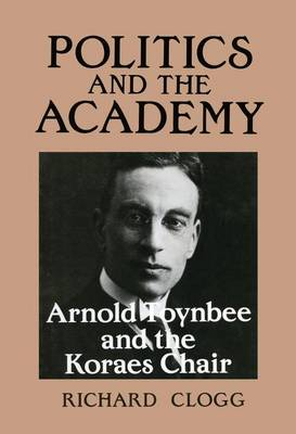 Politics and the Academy: Arnold Toynbee and the Koraes Chair (Paperback)