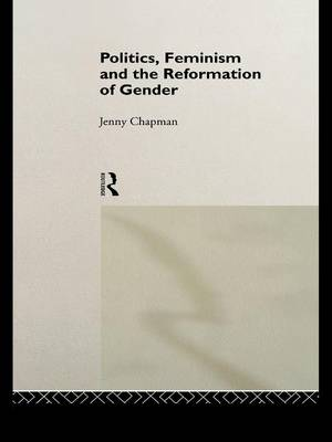 Politics, Feminism and the Reformation of Gender (Paperback)