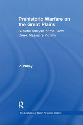 Prehistoric Warfare on the Great Plains: Skeletal Analysis of the Crow Creek Massacre Victims - Evolution of North American Indians Series (Paperback)