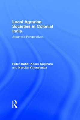 Local Agrarian Societies in Colonial India: Japanese Perspectives (Paperback)