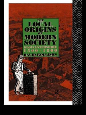 The Local Origins of Modern Society: Gloucestershire 1500-1800 (Paperback)