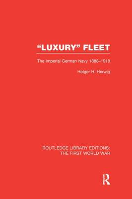 Luxury Fleet: The Imperial German Navy 1888-1918 - Routledge Library Editions: The First World War (Paperback)