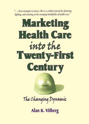 Marketing Health Care Into the Twenty-First Century: The Changing Dynamic (Paperback)