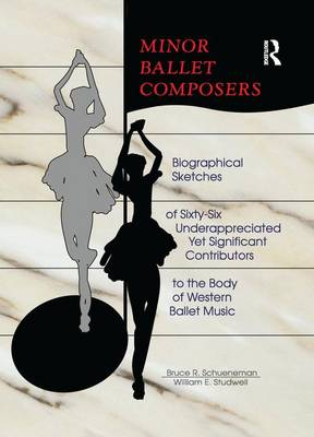 Minor Ballet Composers: Biographical Sketches of Sixty-Six Underappreciated Yet Significant Contributors to the Body of West (Paperback)