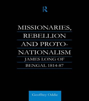 Missionaries, Rebellion and Proto-Nationalism: James Long of Bengal (Paperback)