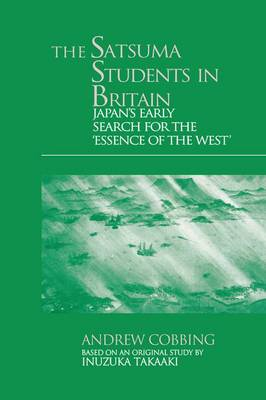 The Satsuma Students in Britain: Japan's Early Search for the essence of the West' (Paperback)