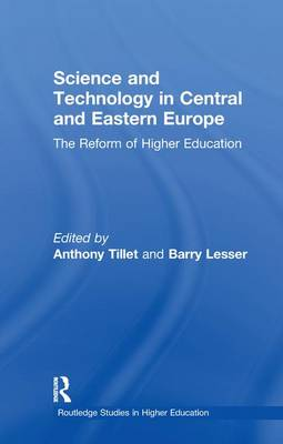 Science and Technology in Central and Eastern Europe: The Reform of Higher Education - RoutledgeFalmer Studies in Higher Education (Paperback)