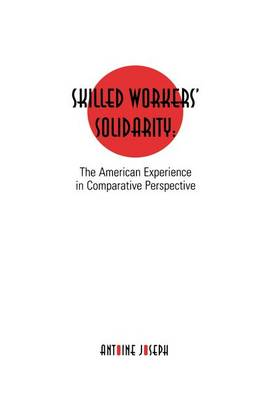Skilled Workers' Solidarity: The American Experience in Comparative Perspective - States and Societies (Paperback)