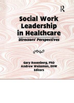 Social Work Leadership in Healthcare: Director's Perspectives (Paperback)