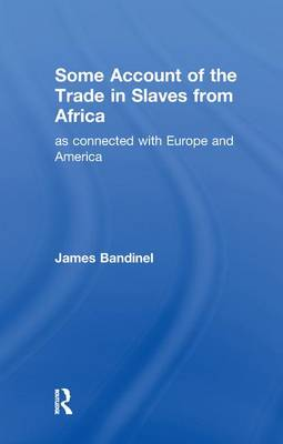 Some Account of the Trade in Slaves from Africa as Connected with Europe (Paperback)
