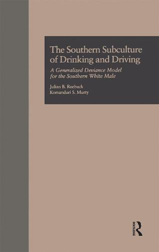The Southern Subculture of Drinking and Driving: A Generalized Deviance Model for the Southern White Male - Current Issues in Criminal Justice (Paperback)
