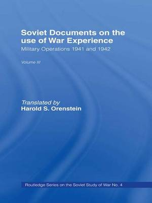 Soviet Documents on the Use of War Experience: Volume Three: Military Operations 1941 and 1942 - Soviet Russian Study of War (Paperback)