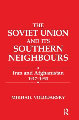 The Soviet Union and Its Southern Neighbours: Iran and Afghanistan 1917-1933 (Paperback)