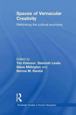 Spaces of Vernacular Creativity: Rethinking the Cultural Economy - Routledge Studies in Human Geography (Paperback)