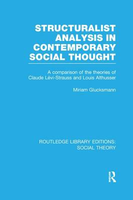 Structuralist Analysis in Contemporary Social Thought: A Comparison of the Theories of Claude Levi-Strauss and Louis Althusser - Routledge Library Editions: Social Theory (Paperback)