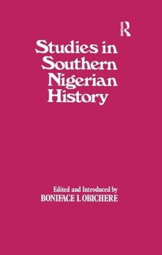 Studies in Southern Nigerian History: A Festschrift for Joseph Christopher Okwudili Anene 1918-68 (Paperback)