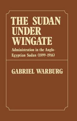 Sudan Under Wingate: Administration in the Anglo-Egyptian Sudan (1899-1916) (Paperback)