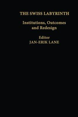 The Swiss Labyrinth: Institutions, Outcomes and Redesign (Paperback)