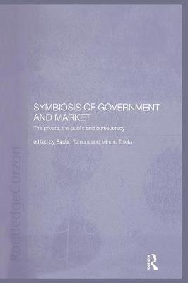 Symbiosis of Government and Market: The Private, the Public and Bureaucracy (Paperback)