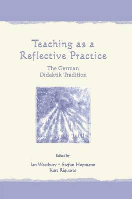 Teaching As A Reflective Practice: The German Didaktik Tradition - Studies in Curriculum Theory Series (Paperback)